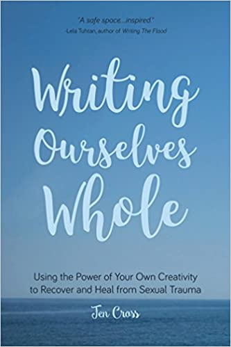Cover of book - Writing Ourselves Whole: Using the power of your own creativity to recover and heal from sexual trauma