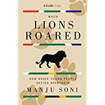 When Lions Roared: How Brave Young People Defied Apartheid (Kindle Single)
