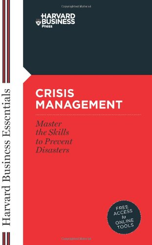 Crisis Management: Mastering The Skills To Prevent Disasters (Harvard Business Essentials)