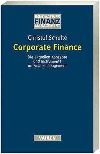 Corporate Finance: Die aktuellen Konzepte und Instrumente im Finanzmanagement