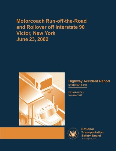 Highway Accident Report: Motorcoach Run-off-the-Road and Rollover off Interstate 90, Victor, New York, on June 23, 2002 (Highway Accident Reports)