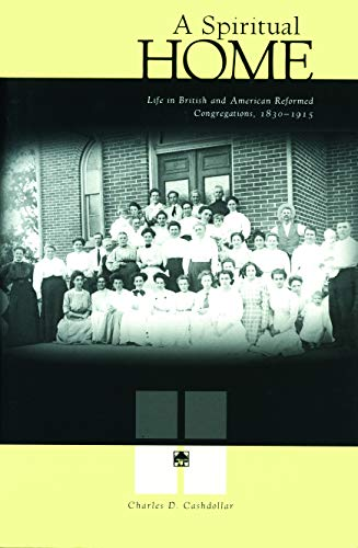 A Spiritual Home: Life in British and American Reformed Congregations, 1830-1915 (University Fundraising Best Practices)