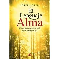 El lenguaje del alma : el arte de escuchar la vida y alinearse con ella