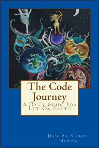 The Code Journey: A Daily Guide For Life On Earth (2018): Jesse An