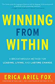 Winning from Within: A Breakthrough Method for Leading, Living, and Lasting Change by [Fox, Erica Ariel]
