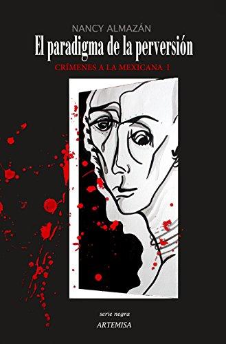 EL PARADIGMA DE LA PERVERSIÓN: CRÍMENES A LA MEXICANA I (VALERIA CARDOSO nº 1) (Spanish Edition)