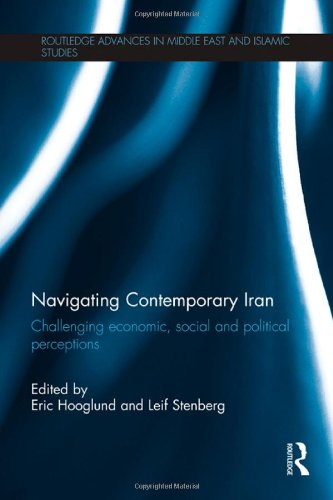 Navigating Contemporary Iran: Challenging Economic, Social and Political Perceptions (Routledge Advances in Middle East