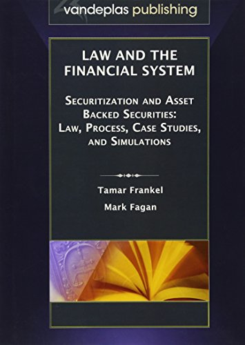 Law and the Financial System - Securitization and Asset Backed Securities: Law, Process, Case Studies, and Simulations