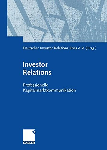 Investor Relations: Professionelle Kapitalmarktkommunikation Gebundenes Buch – 16. März 2000 Dr. Th. Gabler Verlag 3409114351 Einzelne Wirtschaftszweige Management - General