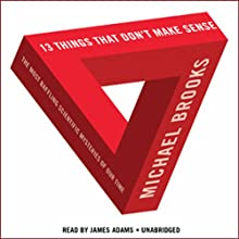 13 Things That Don't Make Sense: The Most Baffling Scientific Mysteries of Our Time Audiobook by Michael Brooks Narrated by James Adams