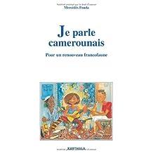 Je Parle Camerounais: Pour Un Renouveau Francofaune