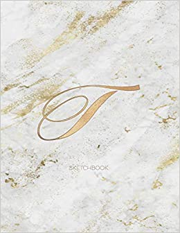 """Cute Little Journals - Sketchbook: Marble Elegant Gold Monogram Letter T Large (8.5x11"""") Personalized Artist Notebook And Sketchbook For Drawing, Sketching And Journaling For Teens And Adults"""