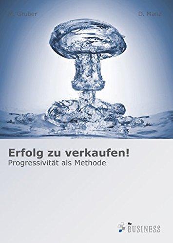 Erfolg zu verkaufen!: Progressivität als Methode
