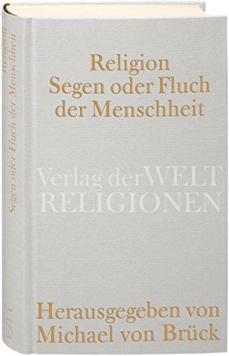 Religion – Segen oder Fluch der Menschheit?