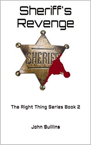 Sheriff's Revenge: The Right Thing Series Book 2