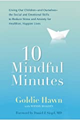 10 Mindful Minutes: Giving Our Children--and Ourselves--the Social and Emotional Skills to Reduce St ress and Anxiety for Healthier, Happy Lives Kindle Edition