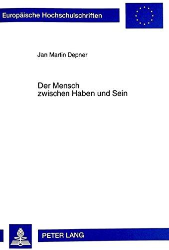 Der Mensch zwischen Haben und Sein: Untersuchungen über ein anthropologisches Grundproblem für die Seelsorge (Europäische Hochschulschriften / ... Universitaires Européennes) (German Edition)
