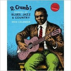 Download gratuito di libri di testo R. Crumb's Heroes of Blues, Jazz & Country 2010 Wall Calendar (Hardcover) PDF B002USKC6C