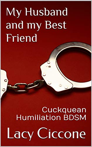 My Husband And My Best Friend Cuckquean Humiliation Bdsm Kindle