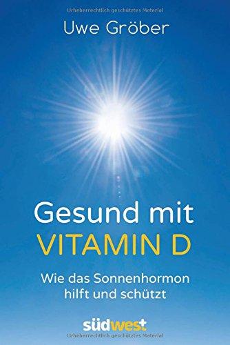 Gesund mit Vitamin D: Wie das Sonnenhormon hilft und schützt