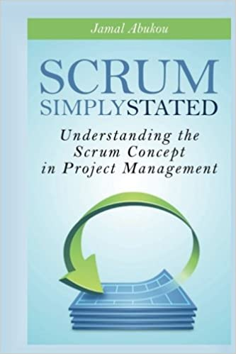 SCRUM: Simply Stated: Understanding The Scrum Concept In Project Management (Volume 2)