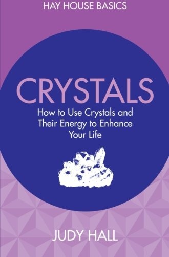 Crystals: How to Use Crystals and Their Energy to Enhance Your Life (Hay House Basics) by Judy Hall (5-Jan-2015) Paperback