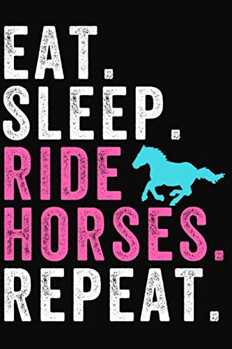 Eat Sleep Ride Horses Repeat: Lined Journal Notebook for Horse Lovers, Girls Who Love Horseback Riding Eat Sleep Ride Horse