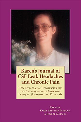 Karen's Journal of CSF Leak Headaches and Chronic Pain: How Intracranial Hypotension  and the Fluoroquinolone antibiotic Levaquin® (Levofloxacin) Killed Me