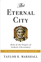 The Eternal City: Rome & the Origins of Catholic Christianity Paperback