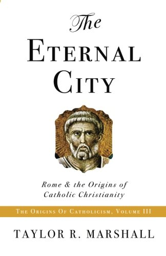 The Eternal City: Rome & the Origins of Catholic Christianity