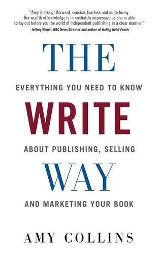 The Write Way: Everything You Need to Know About  Publishing, Selling and Marketing Your Book [Collins, Amy] (Tapa Blanda)