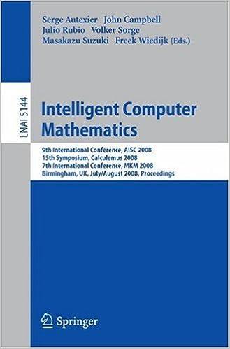 Intelligent Computer Mathematics: 9th International Conference, AISC 2008 15th Symposium, Calculemus 2008 7th International Conference, MKM 2008 ... / Lecture Notes in Artificial Intelligence)