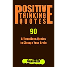 Positive Thinking Quotes: 90 Affirmations Quotes to Change Your Brain (Inspirational Quotes, Affirmation Quotes, Successful Quotes Book 1)