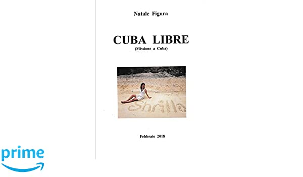 CUBA LIBRE (Missione a Cuba) (Italian Edition): Natale ...
