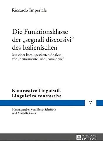 Die Funktionsklasse der «segnali discorsivi» des Italienischen: Mit einer korpusgestützten Analyse von «praticamente» und «comunque» (Kontrastive Linguistik / Linguistica contrastiva, Band 7)