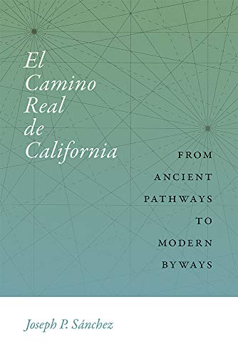 El Camino Real de California: From Ancient Pathways to Modern Byways (Querencias Series) ()