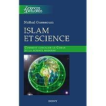 Islam et science : Comment concilier le Coran et la science moderne (Sciences et spiritualités) (French Edition)
