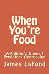 When You're Food: A Fighter's View of Predatory Aggression Paperback