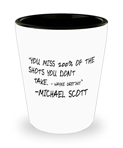 You Miss 100 Percent Of The Shots You Don't Take Shot Glass