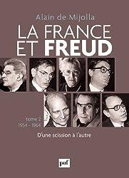 La France et Freud T.2 1954-1964: D'une scission à l'autre