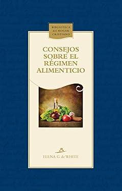 Consejos sobre el régimen alimenticio (Biblioteca del hogar cristiano) (Spanish Edition)