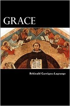 Grace: Commentary on the Summa theologica of St. Thomas, Ia IIae, q. 109-14