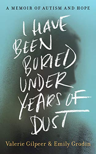 Book Cover: I Have Been Buried Under Years of Dust: A Memoir of Autism and Hope