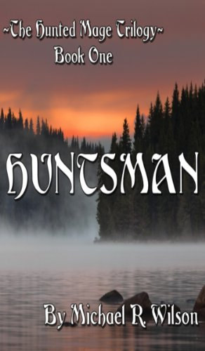 Book: Huntsman (The Hunted Mage Trilogy) by Michael R Wilson