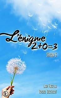 L'énigme 2+0=3 saison 6 par Lisa Angelini