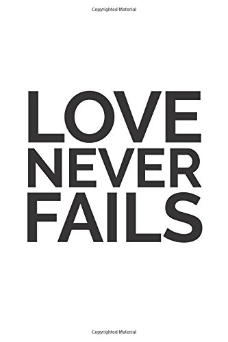 Love Never Fails (6x9 Journal): Lined Writing Notebook, 120 Pages – Bold Black on White with Inspirational 1 Corinthians 13:8 Bible Verse Quote