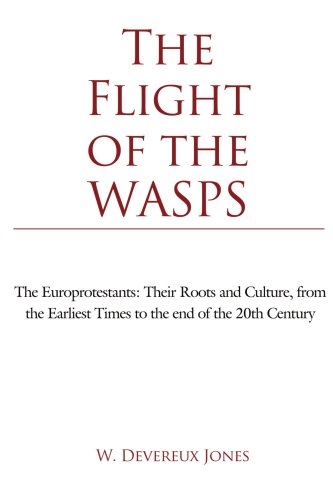 The Flight of the WASPS: The Europrotestants: Their Roots and Culture, from the Earliest Times to the end of the 20th Century PDF