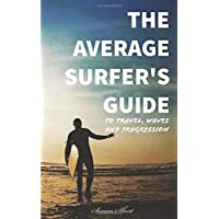 The Average Surfer's Guide: To Travel, Waves and Progression