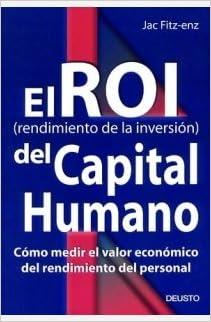 El ROI del capital humano: Cómo medir el valor económico del rendimiento del personal: Amazon.es: Jac Fitz-enz: Libros