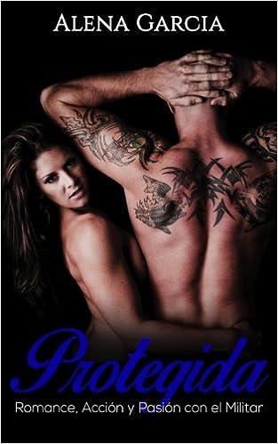 Protegida: Romance, Acción y Pasión con el Militar Novela Romántica y Erótica en Español: Mafia Rusa: Amazon.es: Alena Garcia: Libros